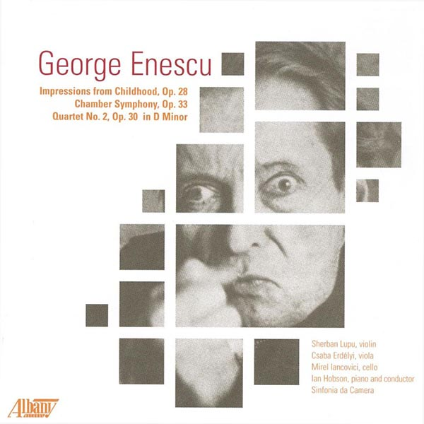 George Enescu: Impressions from Childhood / Chamber Symphony / Quartet No. 2