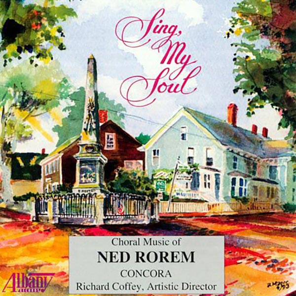 Sing, My Soul: Choral Music Of Ned Rorem