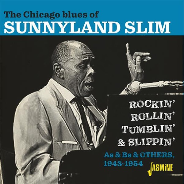 The Chicago Blues Of Sunnyland Slim: Rockin' Rollin' Tumblin' & Slippin' - As & Bs & Others 1948-1954
