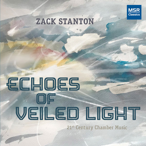 Zack Stanton: Echoes of Veiled Light - 21st Century Chamber Music