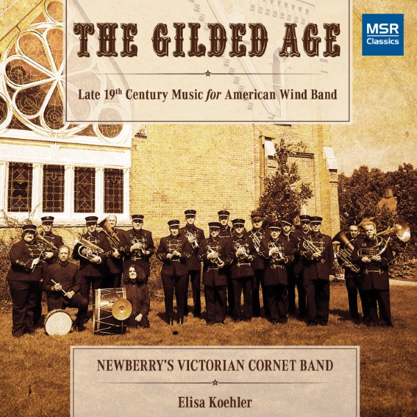 The Gilded Age: Late 19th Century Music For American Wind Band