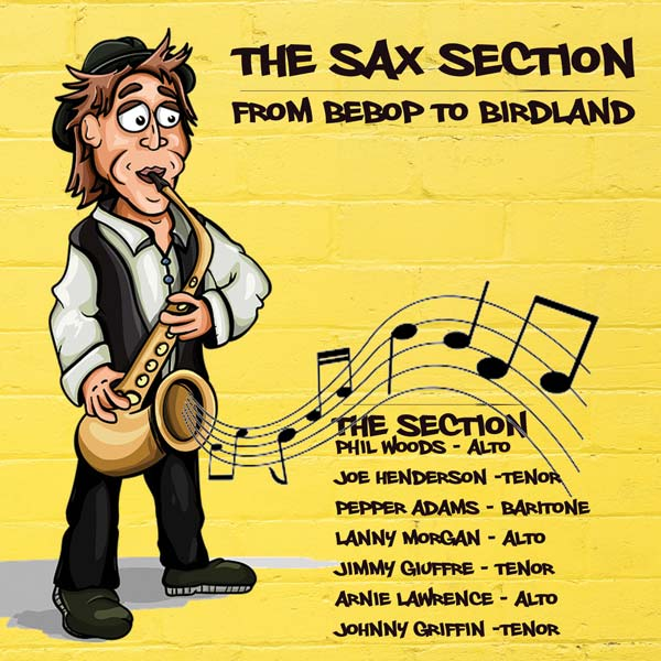 The Sax Section: From Bebop To Birdland